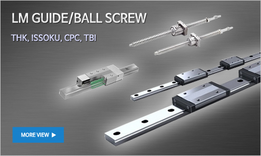 LM Guide/Ball Screw : THK, ISSOKU, CPC, TBI